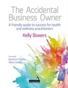 The Accidental Business Owner - a friendly guide to success for health and wellness practitioners, Paperback / softback Book