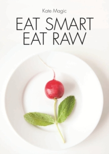 Eat Smart Eat Raw, Paperback Book