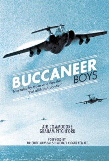 The Buccaneer Boys : True Tales by Those Who Flew the Last All British-bomber, Hardback Book