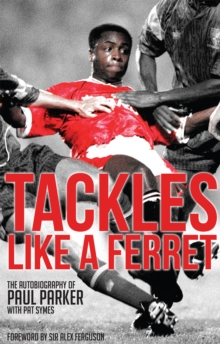 Tackles Like a Ferret : The Autobiography of Paul Parker, Paperback Book