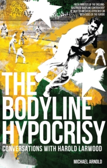 The Bodyline Hypocrisy : Conversations with Harold Larwood, Paperback / softback Book