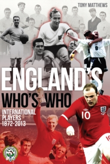 England's Who's Who : One Hundred and Forty Years of English International Footballers 1872-2013, Paperback / softback Book