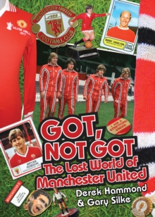 Got, Not Got: Manchester United : The Lost World of Manchester United, Hardback Book