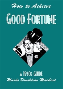 How to Achieve Good Fortune : A 1930s Guide, Paperback Book