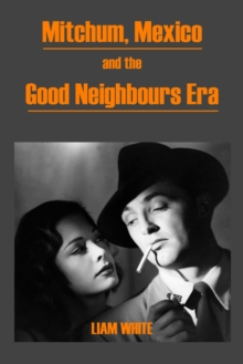 Mitchum, Mexico and the Good Neighbours Era, Paperback Book