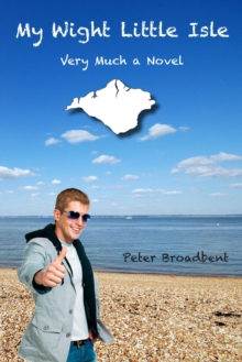 My Wight Little Isle : Very Much a Novel, Paperback Book
