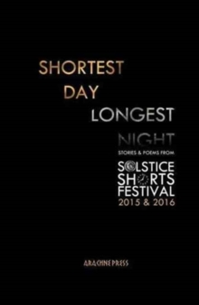 Shortest Day, Longest Night : Stories & Poems from Solstice Shorts Festival 2015 & 2016, Paperback Book