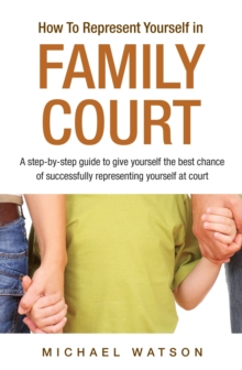 How To Represent Yourself in Family Court : A Step-by-Step Guide v. 1, Paperback Book