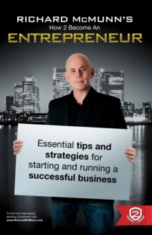 Richard McMunn's How to Become an Entrepreneur : The ULTIMATE guide to starting and running a successful business v. 1, Paperback / softback Book