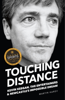 Touching Distance : Kevin Keegan, the Entertainers and Newcastle's Impossible Dream, Paperback Book