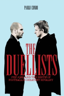 The Duellists : Pepe, Jose and the Birth of Football's Greatest Rivalry, Paperback Book