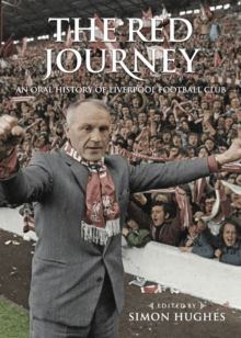 The Red Journey : An Oral History of Liverpool Football Club, Hardback Book