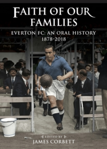 Faith of Our Families : Everton FC, an Oral History, Hardback Book