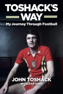 Toshack's Way : My Journey in Football, Hardback Book