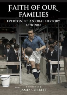 Faith of Our Families : Everton Fc: An Oral History, Paperback / softback Book