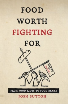 Food Worth Fighting for : From Food Riots to Food Banks, Paperback Book