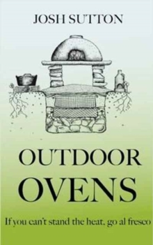 Outdoor Ovens : If You Can't Stand the Heat, Go al Fresco, Paperback / softback Book