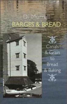Barges & Bread : Canals & Grain to Bread & Baking, Paperback / softback Book