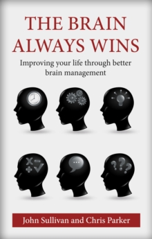 The Brain Always Wins : Improving Your Life Through Better Brain Management, Paperback Book