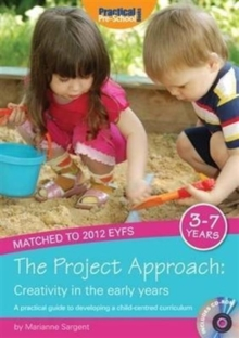 The Project Approach: Creativity in the Early Years : A Practical Guide to Developing a Child-centred Curriculum, Mixed media product Book