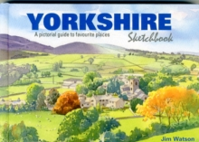 Yorkshire Sketchbook : A Pictorial Guide to Favourite Places, Hardback Book