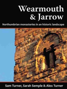 Wearmouth & Jarrow : Northumbrian Monasteries in an Historic Landscape, Paperback / softback Book