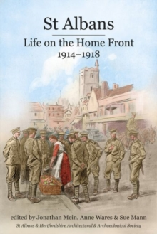 St Albans : Life on the Home Front, 1914-1918, Paperback Book