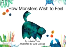 How Monsters Wish to Feel : A Story about Emotional Resilience, Paperback Book