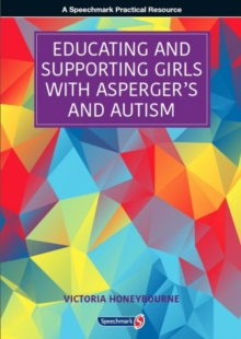 Educating and Supporting Girls with Asperger's and Autism : A Resource for Education and Health Professionals, Paperback Book