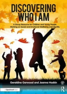 Discovering Who I am : A Group Resource for Children and Young People Working on Social and Emotional Wellbeing and Identity, Paperback Book