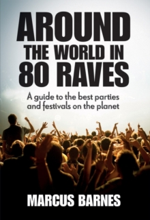 Around the World in 80 Raves : A Guide to the Best Parties and Festivals on the Planet, Hardback Book