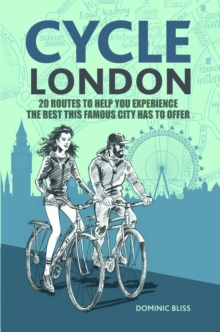 Cycle London : 20 Routes to Help You Experience the Best This Famous City Has to Offer, Paperback / softback Book