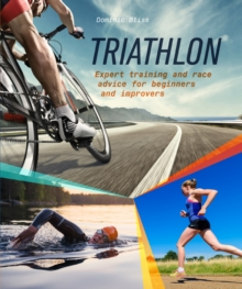 Triathlon : Expert Training and Race Advice for Beginners and Improvers, Paperback Book