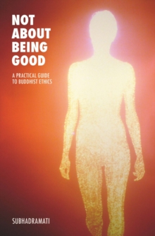 Not About Being Good : A Practical Guide to Buddhist Ethics, Paperback Book