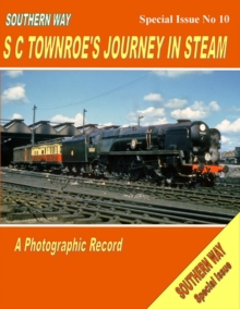 Southern Way - Special Issue No 10 : SC Townroe's Journey in Steam Special issue no. 10, Paperback Book