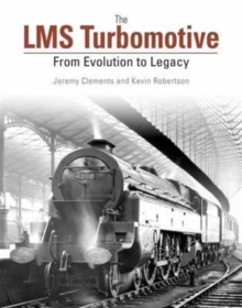 The LMS Turbomotive : From Evolution to Legacy, Hardback Book