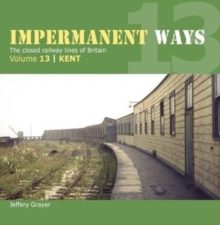 Impermanent Way Volume 13 : Kent, Paperback / softback Book