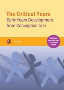The Critical Years : Early Years Development from Conception to 5, Paperback / softback Book