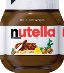 Nutella : The 30 Best Recipes, Hardback Book