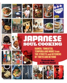 Japanese Soul Cooking : Ramen, Tonkatsu, Tempura and More from the Streets and Kitchens of Tokyo and Beyond, Hardback Book
