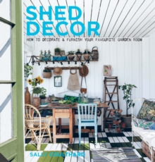 Shed Decor : How to Decorate and Furnish Your Favourite Garden Room, Hardback Book