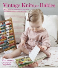 Vintage Knits for Babies : 30 Patterns for Timeless Clothes, Toys and Gifts, Hardback Book
