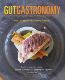 Gut Gastronomy : Revolutionise Your Eating to Create Great Health, Hardback Book