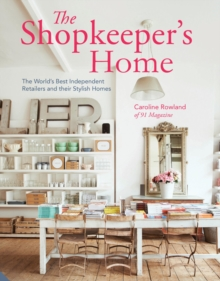 The Shopkeeper's Home : The World's Best Independent Retailers and their Stylish Homes, Hardback Book
