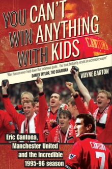 You Can't Win Anything with Kids : Eric Cantona & Manchester United's 1995-96 Season, Paperback / softback Book