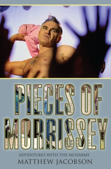 Pieces of Morrissey : Adventures with the Mozarmy, Paperback Book