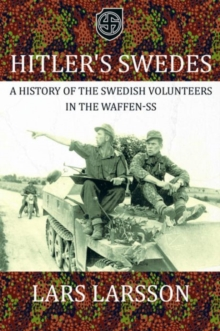 Hitler's Swedes : A History of the Swedish Volunteers in the Waffen-SS, Hardback Book