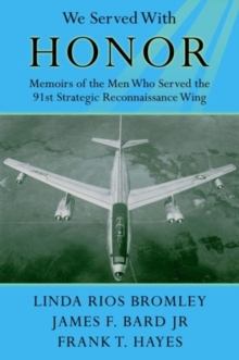 We Served with Honor : Memoirs of the Men Who Served the 91st Strategic Reconnaissance Wing, Paperback Book