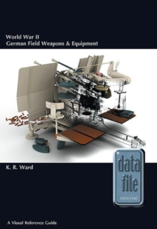 World War II German Field Weapons & Equipment : A Visual Reference Guide, Paperback / softback Book