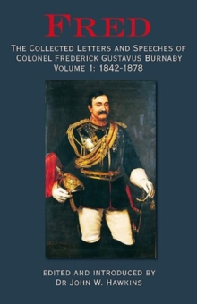 'Fred' : The Collected Letters and Speeches of Colonel Frederick Gustavus Burnaby Volume 1: 1842-1878, Hardback Book